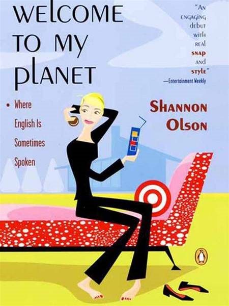 Welcome to My Planet: Where English Is Sometimes Spoken By: Shannon Olson