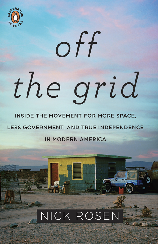 Off the Grid: Inside the Movement for More Space, Less Government, and True Independence in Modern America By: Nick Rosen