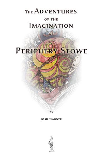 The Adventures of the Imagination of Periphery Stowe By: Josh Wagner