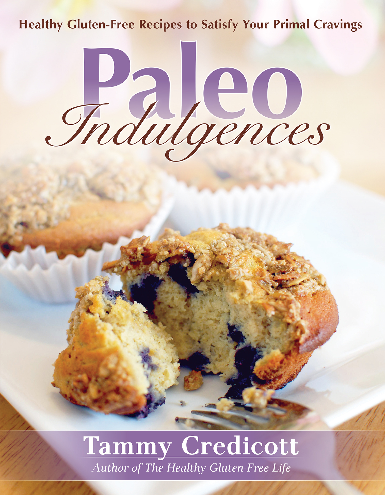 Paleo Indulgences: Healthy Gluten-Free Recipes to Satisfy Your Primal Cravings By: Tammy Credicott