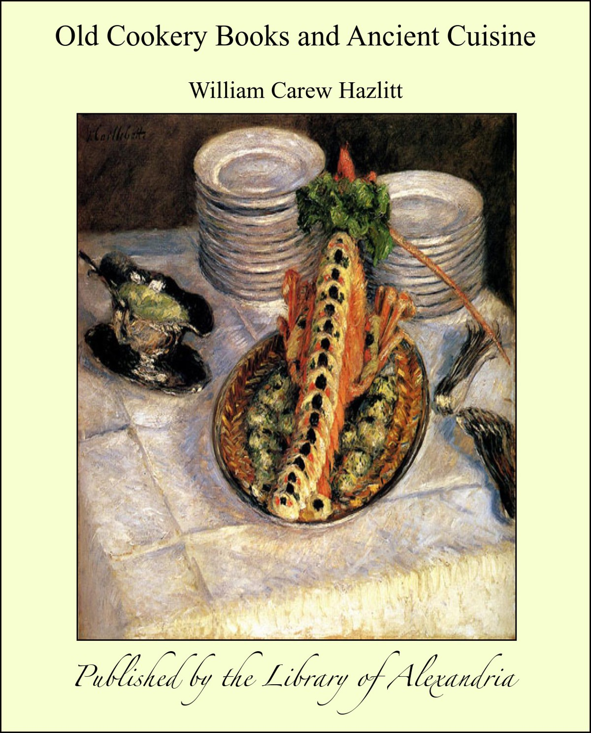 Old Cookery Books and Ancient Cuisine By: William Carew Hazlitt