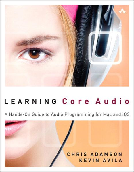 Learning Core Audio: A Hands-On Guide to Audio Programming for Mac and iOS By: Chris Adamson,Kevin Avila