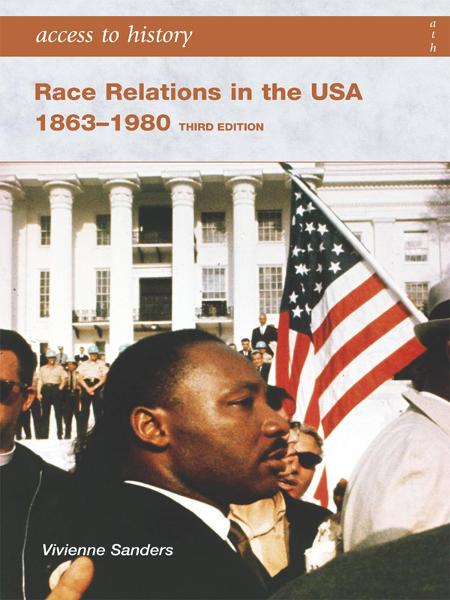 Access to History: Race Relations in The USA 1863-1980 [Third Edition] By: Vivienne Sanders