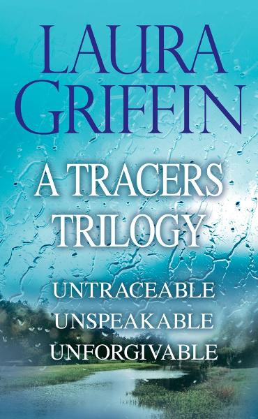 Laura Griffin - A Tracers Trilogy: Untraceable, Unspeakable, Unforgivable By: Laura Griffin