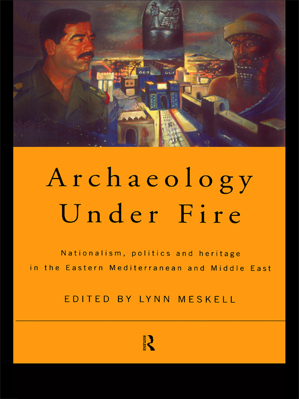 Archaeology Under Fire Nationalism,  Politics and Heritage in the Eastern Mediterranean and Middle East