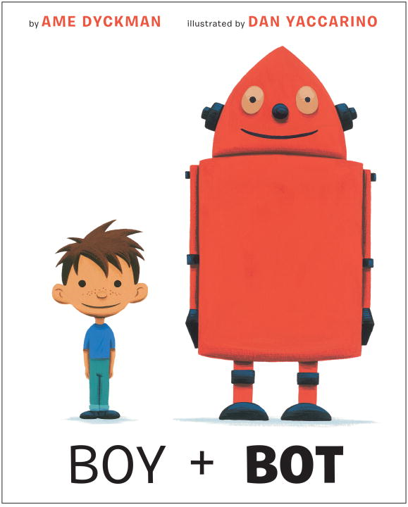 Boy and Bot By: Ame Dyckman,Dan Yaccarino