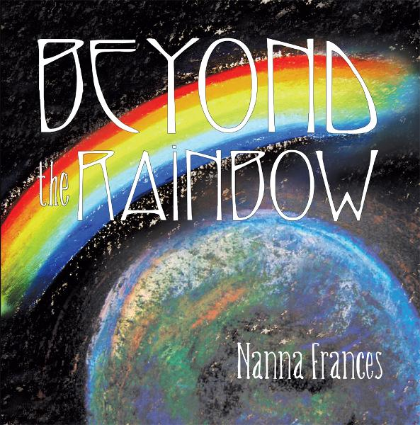 Beyond the Rainbow By: Nanna Frances