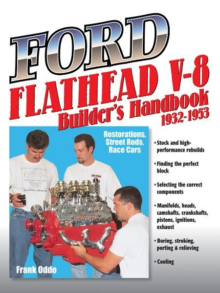 Ford Flathead V-8 Builder's Handbook 1932-1953: Restorations, Street Rods, Race Cars By: Frank Oddo