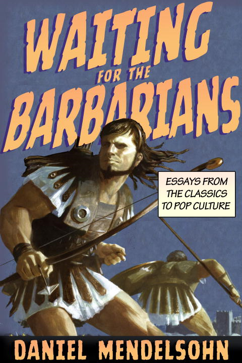 Waiting for the Barbarians By: Daniel Mendelsohn