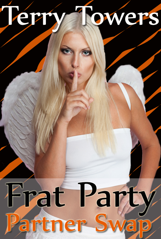 Terry Towers - Frat Party Partner Swap (Swinging and Multiple Parter Erotica)