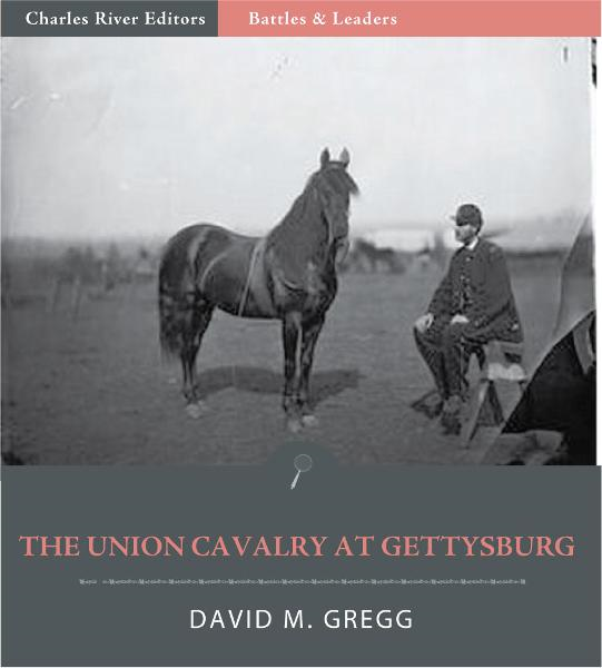 Battles & Leaders of the Civil War: The Union Cavalry at Gettysburg