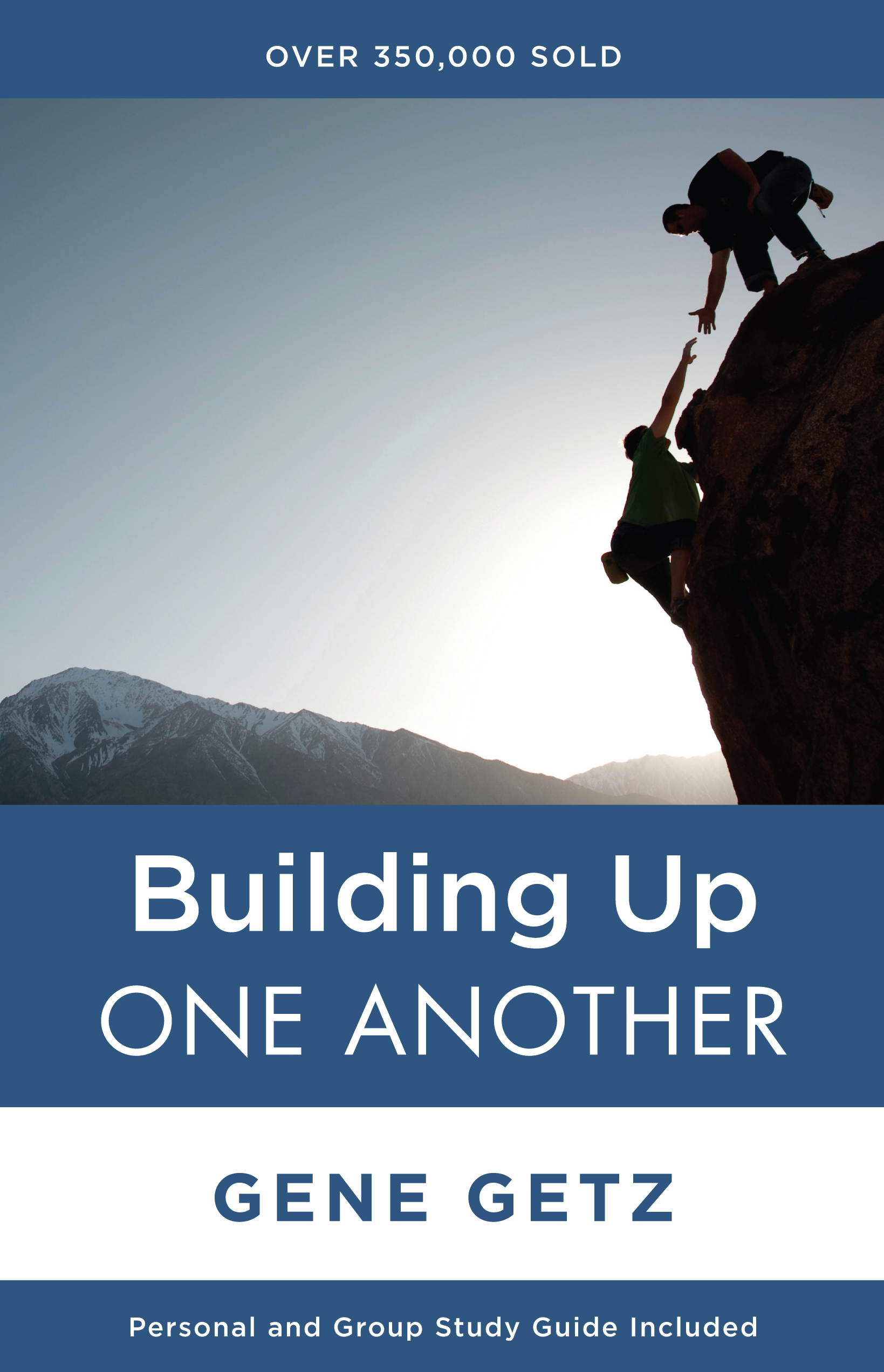 Building Up One Another By: Gene A. Getz