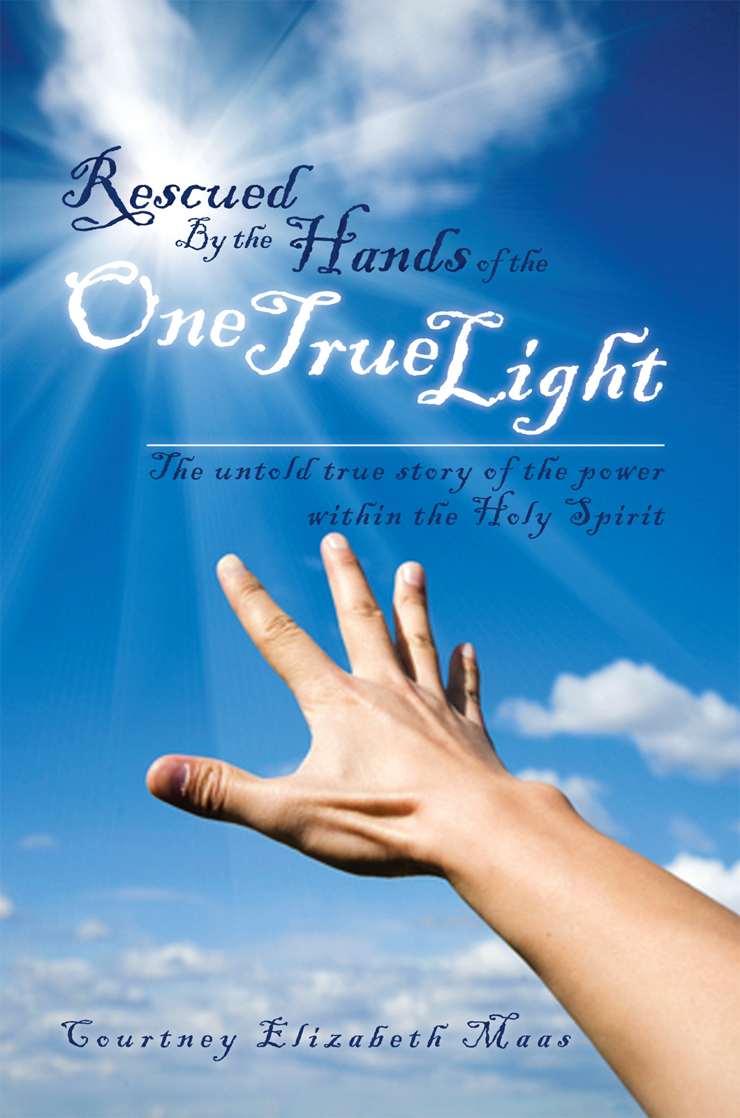 Rescued By the Hands of the One True Light By: Courtney Elizabeth Maas