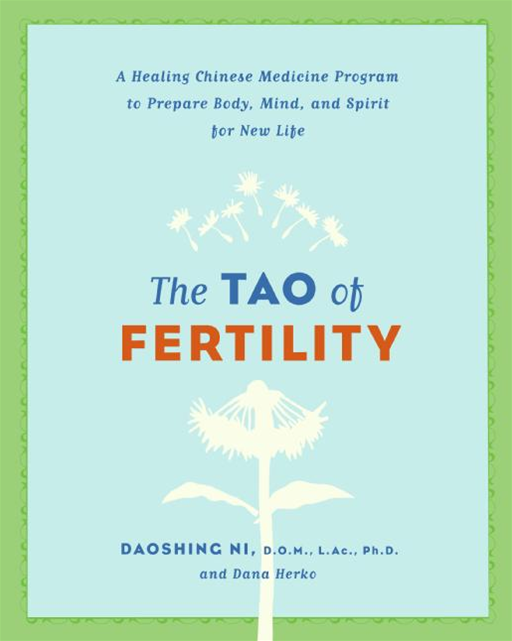 The Tao of Fertility By: Dana Herko,Daoshing Ni
