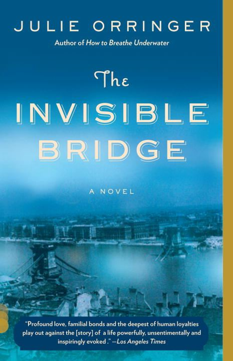 The Invisible Bridge By: Julie Orringer