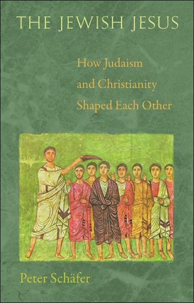 The Jewish Jesus How Judaism and Christianity Shaped Each Other