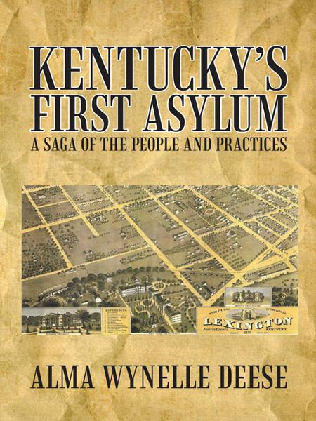 Kentuckys First Asylum By: Alma Wynelle Deese