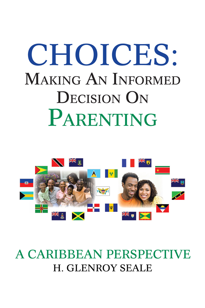 CHOICES: MAKING AN INFORMED DECISION ON PARENTING By: H. Glenroy Seale