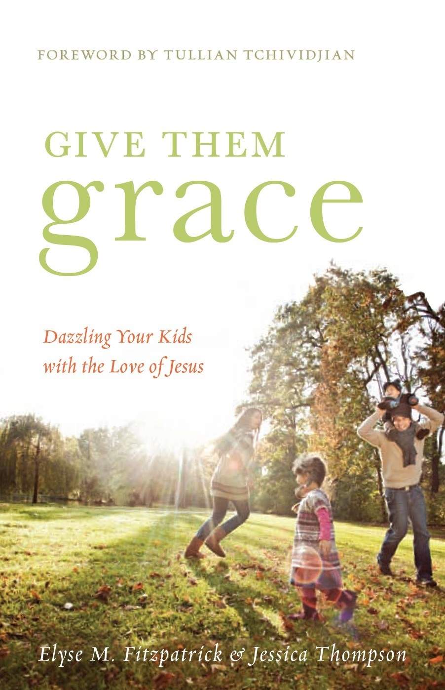 Give Them Grace (Foreword by Tullian Tchividjian) By: Elyse M. Fitzpatrick,Jessica Thompson