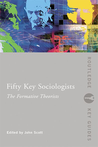 Fifty Key Sociologists: The Formative Theorists By: