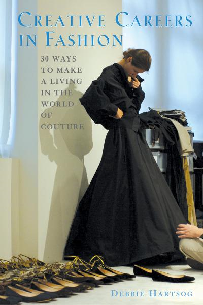 Creative Careers in Fashion: 30 Ways to Make a Living in the World of Couture By: Debbie Hartsog