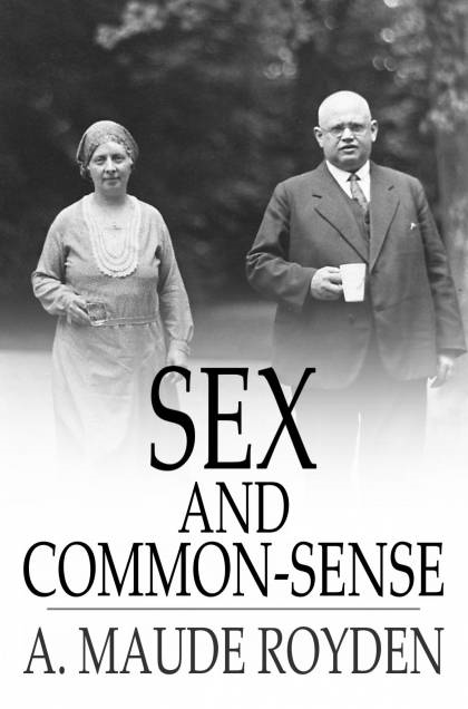 Sex and Common-Sense By: A. Maude Royden