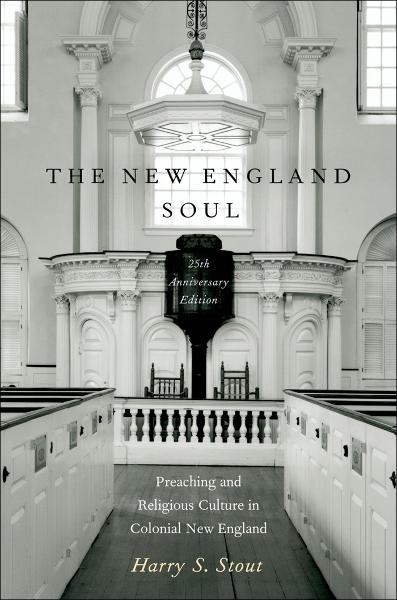 The New England Soul : Preaching and Religious Culture in Colonial New England
