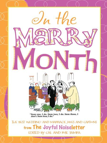 Good Humor: In the Marry Month: The Best Wedding and Marriage Jokes and Cartoons from The Joyful Noiseletter By: Cal Samra,Rose Samra