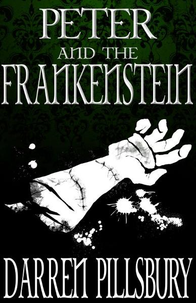 Peter And The Frankenstein (Volume Three) By: Darren Pillsbury