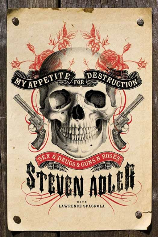 My Appetite for Destruction By: Lawrence J. Spagnola,Steven Adler