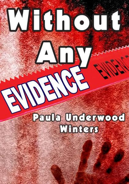 Without Any Evidence By: Paula Underwood Winters
