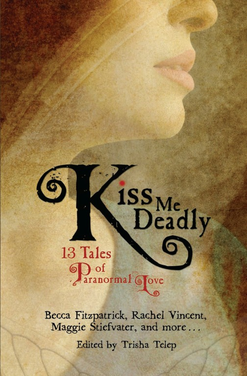 Kiss Me Deadly: 13 Tales of Paranormal Love By: