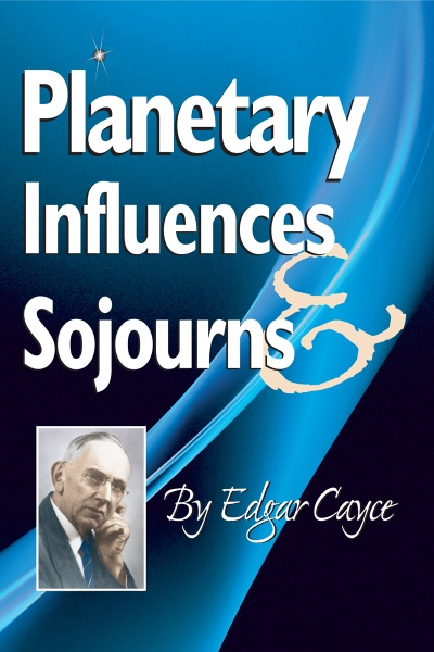 Planetary Influences & Sojournes By: Edgar Cayce