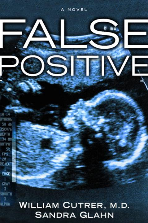 False Positive By: Sandra Glahn,William Cutrer, M.D.