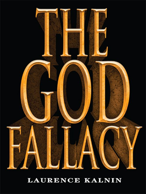 The God Fallacy By: Laurence Kalnin