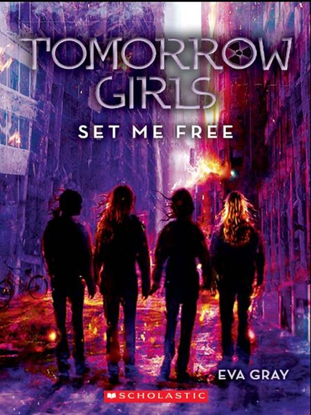 Tomorrow Girls #4: Set Me Free By: Eva Gray