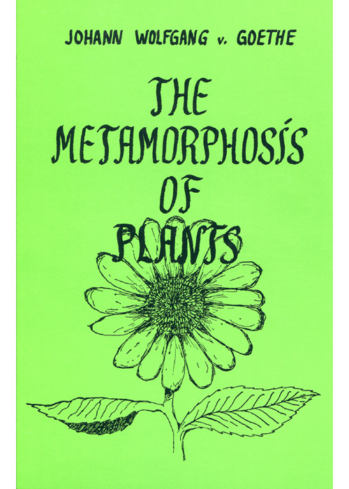 The Metamorphosis of Plants By: Johann Wolfgang von Goethe