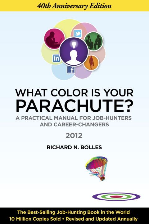What Color Is Your Parachute? 2012 By: Richard N. Bolles