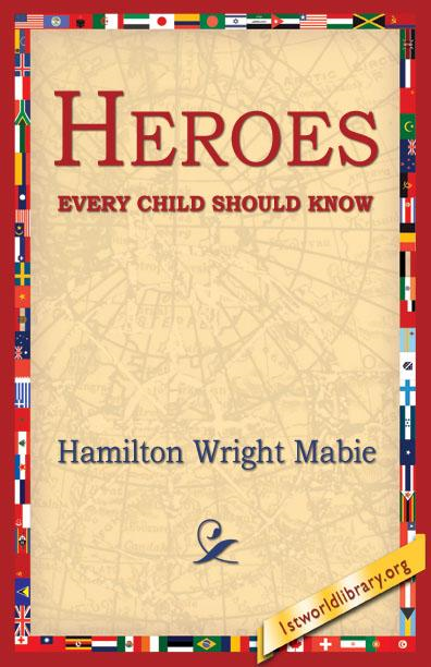 Hamilton Wright  Mabie - Heroes Every Child Should Know