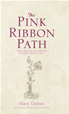 The Pink Ribbon Path: Prayers, Reflections And Meditations For Women With Breast Cancer