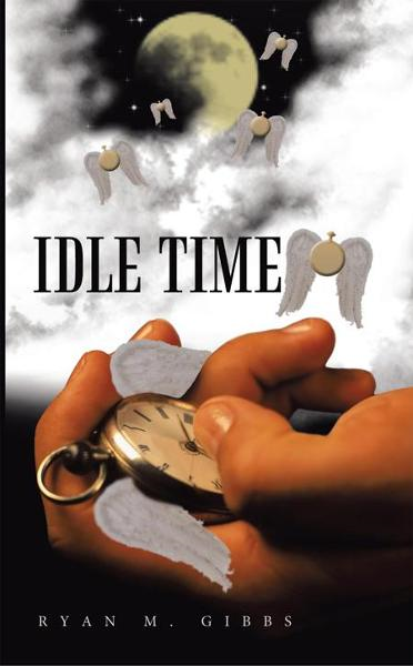 Idle Time By: Ryan M. Gibbs