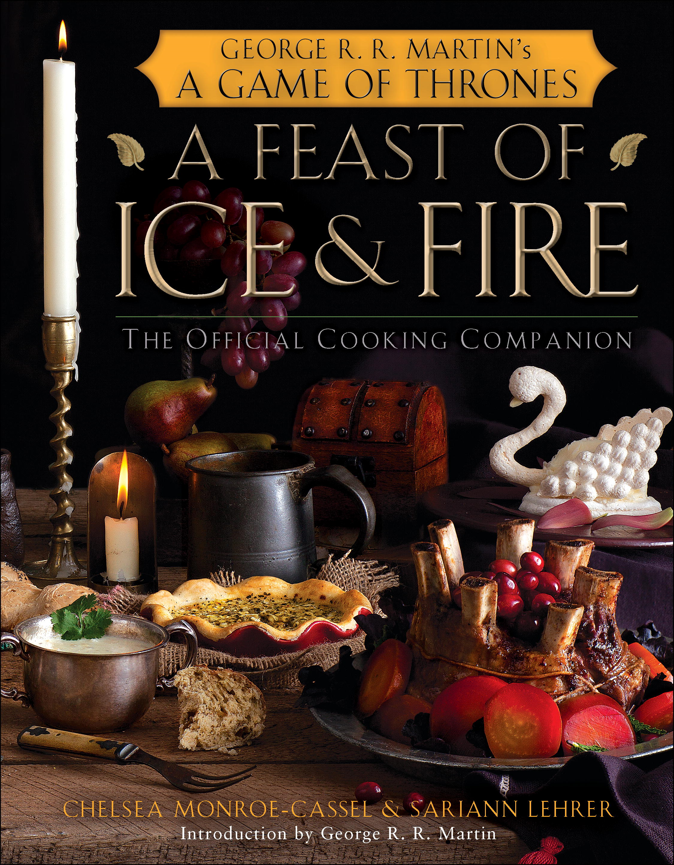A Feast of Ice and Fire: The Official Game of Thrones Companion Cookbook By:  Sariann Lehrer,Chelsea Monroe-Cassel