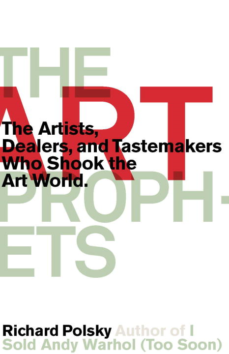 The Art Prophets By: Richard Polsky