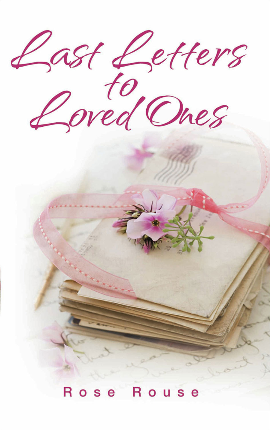Last Letters to Loved Ones By: Rose Rouse