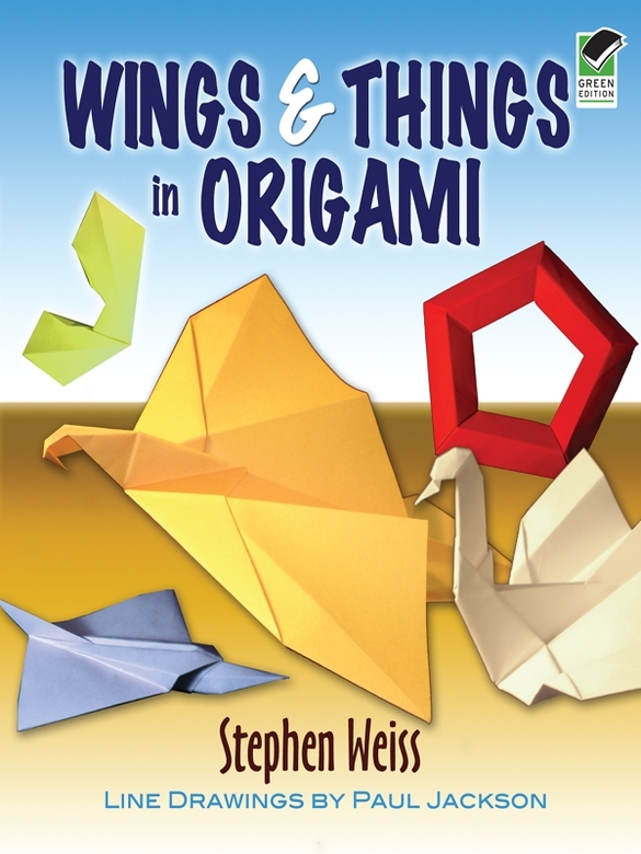 Wings & Things in Origami By: Stephen Weiss
