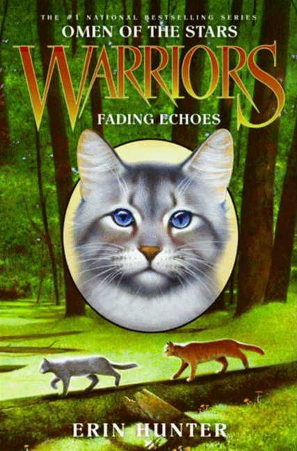 Warriors: Omen of the Stars #2: Fading Echoes By: Erin Hunter