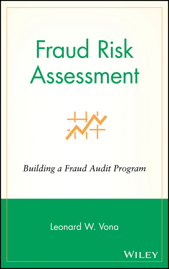 Fraud Risk Assessment By: Leonard W. Vona