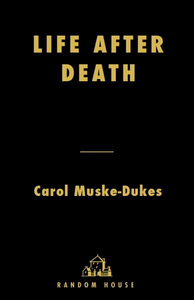 Life After Death By: Carol Muske-Dukes