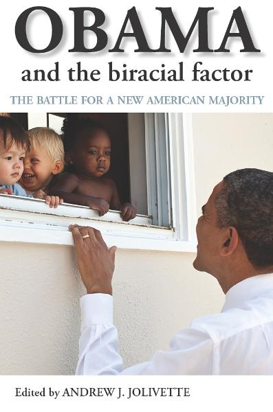 Obama and the biracial factor By: Andrew J Jolivette