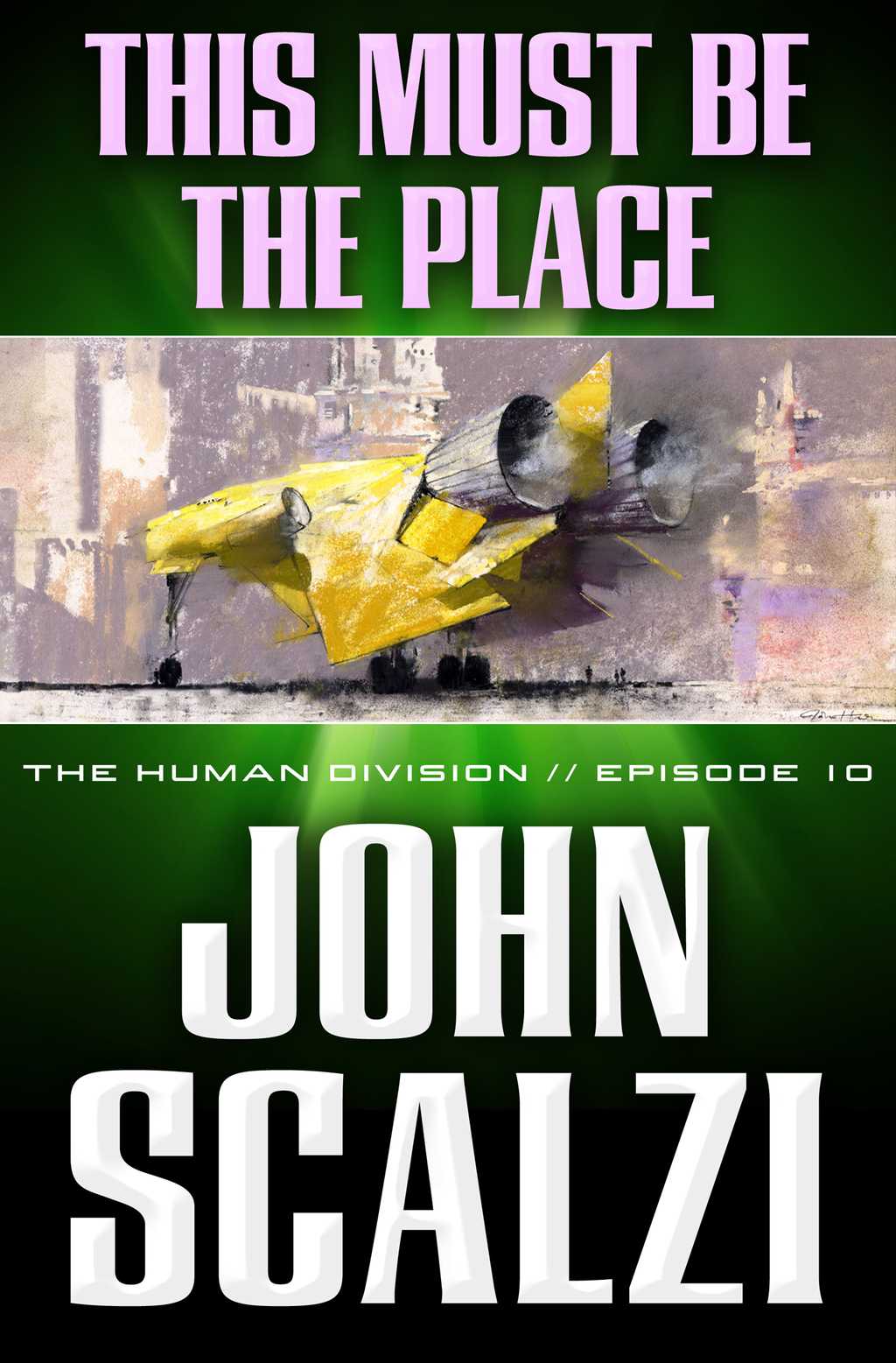 The Human Division #10: This Must Be the Place By: John Scalzi